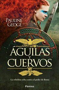 Águilas y cuervos, de Pauline Gedge (Novelas históricas sobre Roma)