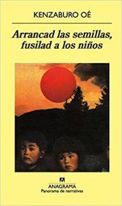 Arrancad las semillas, fusilad a los niños, de Kenzaburo Oé (Novelas históricas sobre la Segunda Guerra Mundial)