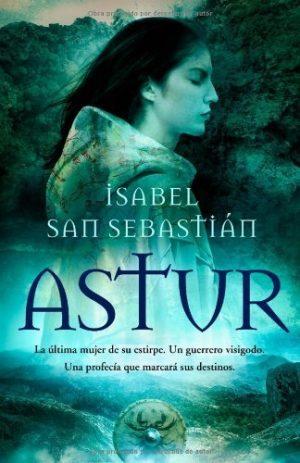 Astur, de Isabel San Sebastián (Novelas históricas medievales sobre el reino de Asturias)