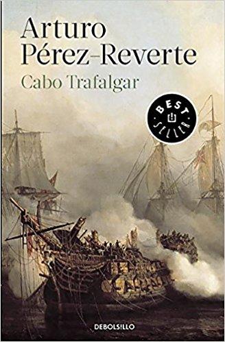 Cabo Trafalgar, de Arturo Pérez-Reverte (Novela histórica sobre la guerra de independencia española)