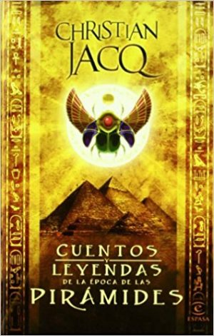 Cuentos y leyendas de las pirámides, de Christian Jacq (Novelas históricas para adolescentes)