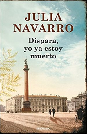 Dispara, yo ya estoy muerto, de Julia Navarro (Novela histórica del siglo XIX)