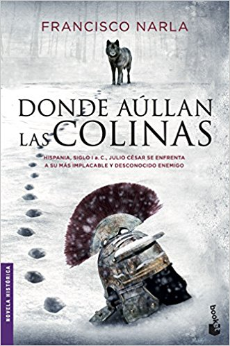 Donde aúllan las colinas, de Francisco Narla (Novelas históricas sobre la conquista de hispania por ROma)