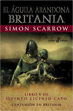 El águila abandona Britania , de Simon Scarrow (Novelas históricas sobre Roma)