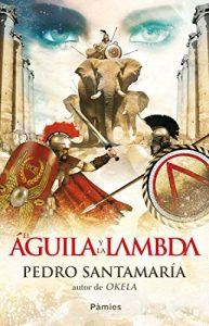 El águila y la lambda, de Pedro Santamaría (Novelas históricas sobre Roma)