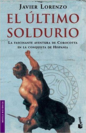 El último soldurio, de Javier Lorenzo (Novelas históricas sobre la conquista de Hispania por Roma)