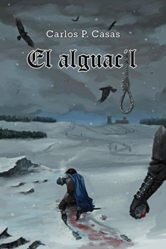 El alguacil, de Carlos Pérez Casas (Novelas históricas medievales)
