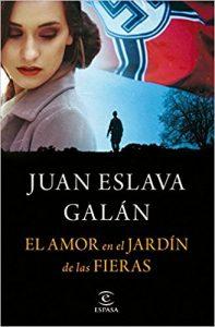 El amor en el jardín de las fieras, de Juan Eslava Galán (Novelas históricas sobre la Segunda Guerra Mundial)