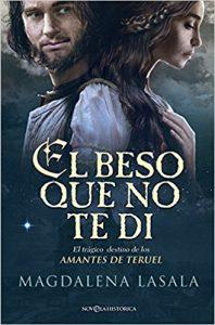 El beso que no te di, de Magdalena Lasala (Novelas históricas medievales románticas)