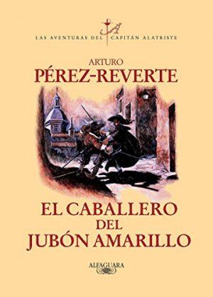 El caballero del jubón amarillo, de Arturo Pérez-Reverte (Novelas históricas sobre el Siglo de Oro)