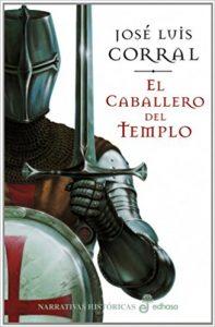 El caballero del templo, de José Luis Corral (Novelas históricas medievales sobre los templarios)