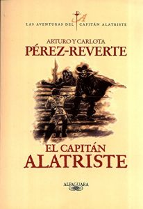 El capitán Alatriste, de Arturo Pérez-Reverte (Novelas históricas moderna)