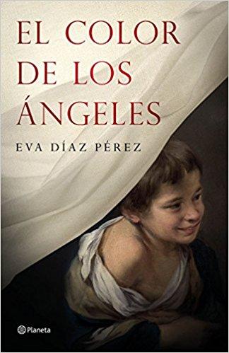 El color de los ángeles, de Eva Díaz Pérez (novelas históricas sobre el siglo de oro)