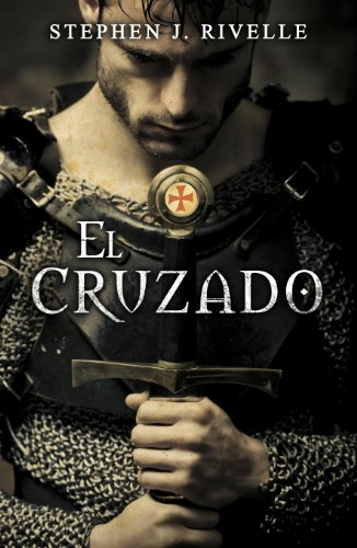 El cruzado, de Stephen Rivelle (Novelas históricas medievales sobre las Cruzadas)