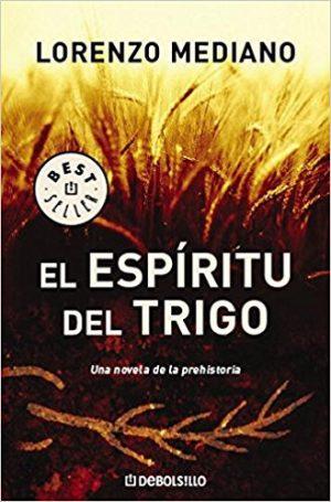 El espíritu del trigo, de Lorenzo Mediano (Novelas históricas prehistóricas)
