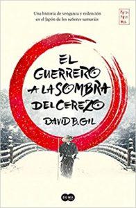 El guerrero a la sombra del cerezo, de David B. Gil (Novelas históricas sobre el japón)