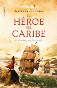 El héroe del Caribe, de Pérz-Foncea (Novelas históricas de la Edad Moderna)