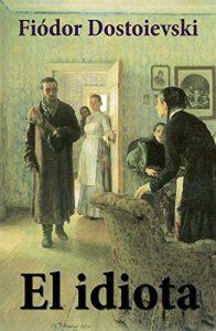 El idiota, de Fiódor Dostoievski (Novelas históricas siglo XIX)