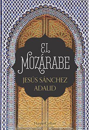El mozárabe, de Jesús Sánchez Adalid (Novelas históricas sobre al-Andalus)