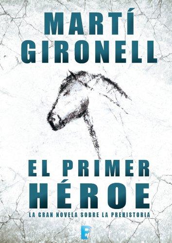 El primer héroe, de Martí Gironell (Novelas históricas prehistóricas)