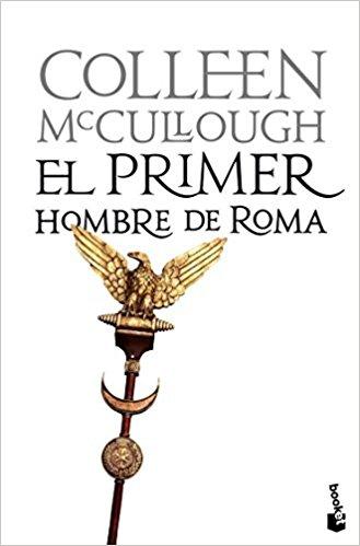 El primer hombre de Roma, de Colleen McCullough (Novelas históricas Roma)