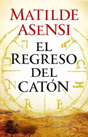 El regreso del Catón, de Matilde Asensi (Novelas históricas sobre misterio)