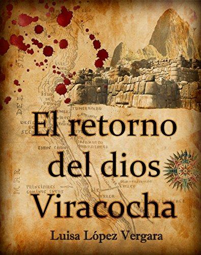 El retorno del dios Viracocha, de Luisa López Vergara (Novelas hsitóricas sobre la conquista de América)