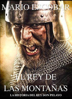 El rey de las montañas, de Mario Escobar (Novela histórica española sobre el Reino de Asturias)