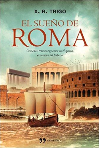 El sueño de Roma, de Xulio Ricardo Trigo (Novelas históricas sobre la conquista de Hispania por Roma)