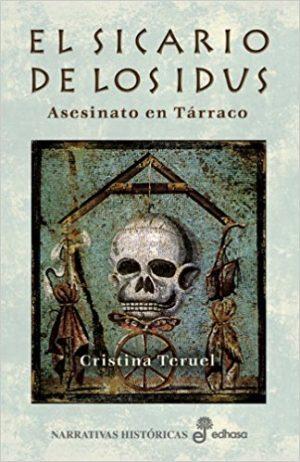 El sicario de los idus, de Cristina Teruel (Novelas históricas sobre la conquista de Hispania por Roma)