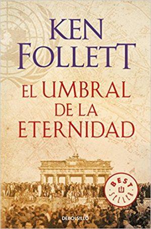 El umbral de la eternidad, de Ken Follet (Novelas históricas sobre el siglo XX)