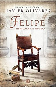 Felipe, de Javier Olivares (Novelas históricas sobre el Siglo de Oro)