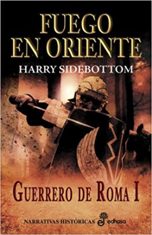 Fuego en oriente, de HArry Sidebottom (Novelas históricas sobre Roma)