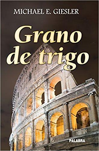 Grano de trigo, de Michael Giesler (Novelas históricas para adolescentes)