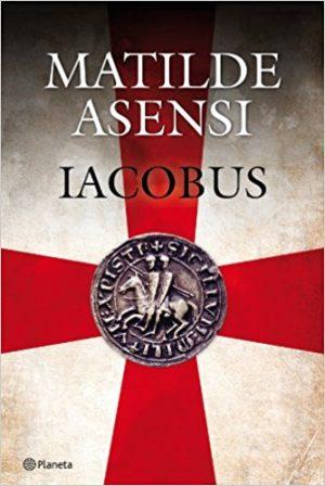 Iacobus, de Matilde Asensi (novelas históricas medievales sobre templarios)