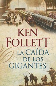 La caída de los gigantes, de Ken Follet (Novelas históricas primera guerra mundial)
