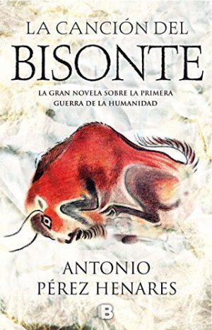 La canción del bisonte, de Antonio Pérez Henares (Novelas históricas sobre la Prehistoria)