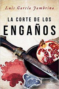 La corte de los engaños, de Luis García Jambrina (Novelas históricas medievales sobre la Baja Edad Media)