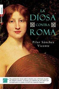 La diosa contra Roma, de Pilar Sánchez Vicente (Novelas históricas sobre la conquista de Hispania por Roma)
