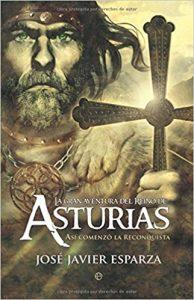 La gran aventura del Reino de Asturias, de José Javier Esparza (Novelas históricas medievales)