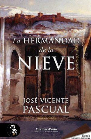 La hermandad de la nieve, de José Vicente Pascual (Novelas históricas de la Edad Moderna y el Siglo de Oro)