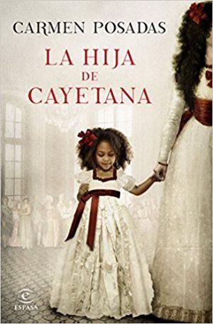 La hija de Cayetana, de Carmen Posadas (Novelas históricas sobre la Edad Moderna)