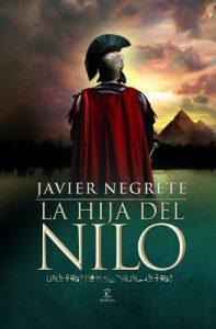 La hija del Nilo, de Javier Negrete (Novelas históricas sobre Roma y Egipto)