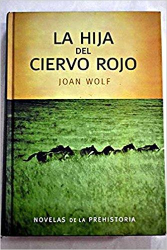 La hija del ciervo rojo, de Joan Wolf (Novelas históricas prehistóricas)