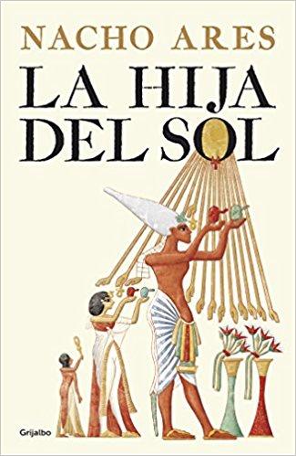 La hija del sol, de Nacho Ares (novelas históricas sobre Egipto)