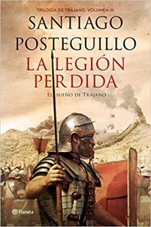 La legión perdida, de Santiago Posteguillo (Novelas históricas sobre Roma)