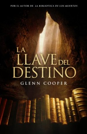 La llave del destino, de Glenn Cooper (Novelas históricas de misterio)