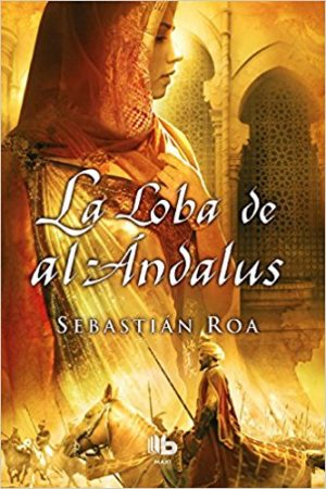 La loba de al-Ándalus, de Sebastían Roa (Novelas históricas Islam)