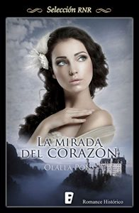 La mirada del corazón, de Olalla Pons (Novelas históricas románticas)