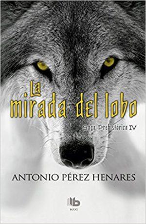 La mirada del lobo, de Antonio Pérez Henares (Novelas históricas prehistóricas)